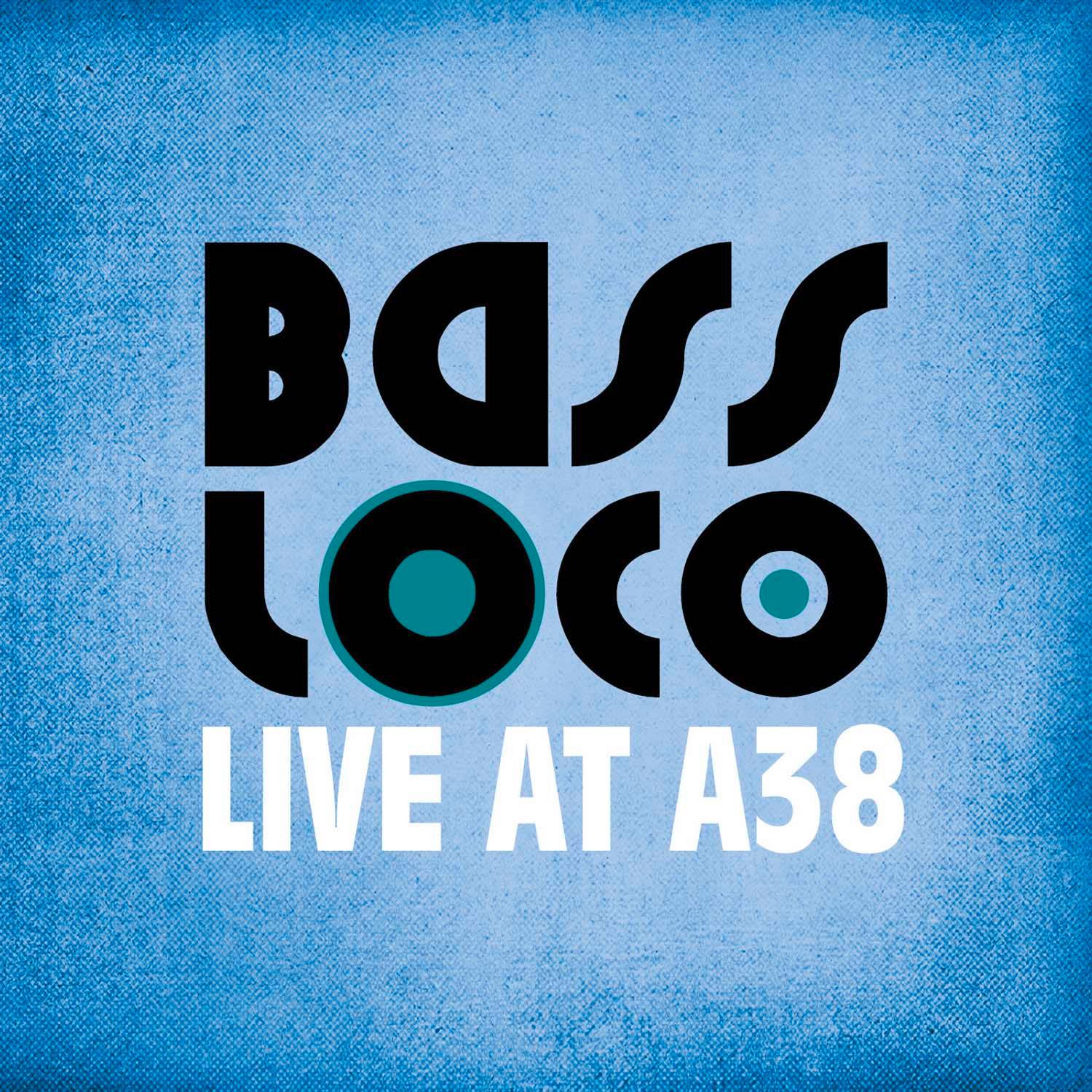 bass_loco_live_at_a38_front
